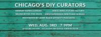 Chicago(3 August 2016) West Town, Future Factory, Chicagos DIY Curators + Creators Live Panel, Mikul Wing, Selena Boyer,  Emily Esperanza, Hannah Kopen, Jaime Black